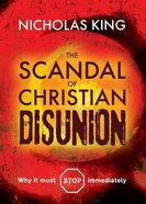 The Scandal of Christian Disunion: Why It Must Stop Immeadiately Paperback