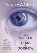In a World of Tears and Sorrow: 100 Intercessory Poems to Guide Prayer and Inspire Reflection Paperback