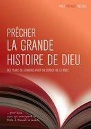 Precher La Grande Histoire De Dieu: Des Plans De Sermons Pour Un Survolume De La Bible Paperback