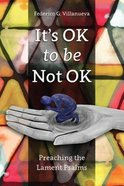 It's Ok to Be Not Ok: Preaching the Lament Psalms