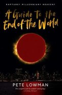 A Guide to the End of the World: Rapture? Millennium? Heaven? Paperback