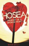 Hosea: Prophet of a Broken Heart