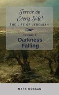 Darkness Falling: The Life of Jeremiah (#03 in Terror On Every Side! Series) Paperback