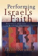 Performing Israel's Faith: Narrative and Law in Rabbinic Theology