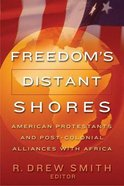 Freedom's Distant Shores: American Protestants and Post-Colonial Alliances With Africa Paperback