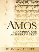 Amos a Handbook on the Hebrew Text (Baylor Handbook On The Hebrew Bible Series) Paperback