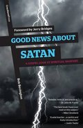 Good News About Satan: A Gospel Look At Spiritual Warfare Paperback