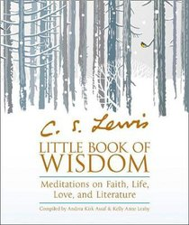 C.S. Lewis? Little Book of Wisdom: Meditations on Faith, Life, Love and Literature