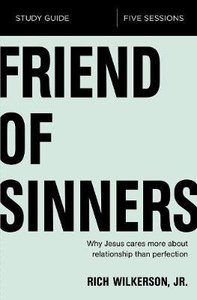 Friend of Sinners: Why Jesus Care More About Relationship Than Perfection (Study Guide)