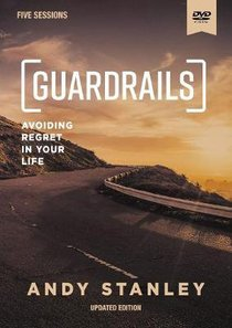 Guardrails (Updated Edition): Avoiding Regrets in Your Life (Dvd Study)
