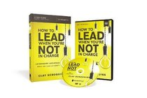 How to Lead When Youre Not in Charge: Leveraging Influence When You Lack Authority (Study Guide With Dvd)