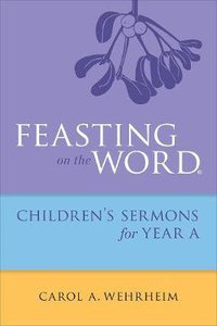 Feasting on the Word Childrenss Sermons For Year a
