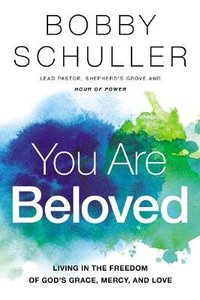 You Are Beloved: Living in the Freedom of Gods Grace, Mercy, and Love