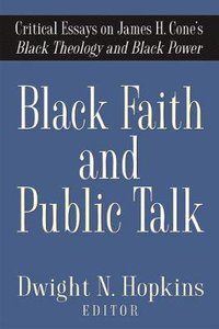 Black Faith and Public Talk: Critical Essays on James H. Cones Black Theology and Black Power