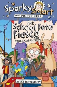 The School Fete Fiasco and Other Calamities (Sparky Smart From Priory Park Series)