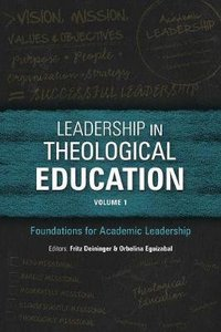 Leadership in Theological Education : Foundations For Academic Leadership (Volume 1) (Icete Series)