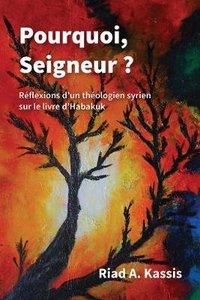 Pourquoi, Seigneur?: Reflexions Dun Theologien Syrien Sur Le Livre Dhabakuk