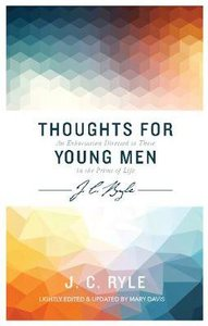 Thought For Young Men: An Exortation Directed to Those in the Prime of Life