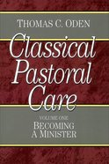 Clcapa #01: Becoming a Minister (#01 in Classical Pastoral Care Series)
