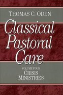 Crisis Ministries (#04 in Classical Pastoral Care Series)