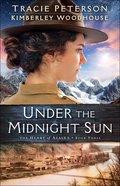 Under the Midnight Sun (#03 in The Heart Of Alaska Series) Hardback