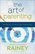 The Art of Parenting: Aiming Your Child's Heart Toward God