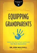 Equipping Grandparents: Helping Your Church Reach and Disciple the Next Generation Paperback