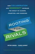 Rooting For Rivals: How Collaboration and Generosity Increase the Impact of Leaders, Charities, and Chruches Paperback