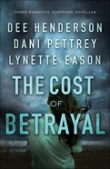 Cost of Betrayal, the - Betrayal - Dee Henderson; Deadly Isle - Dani Pettrey; Code of Ethics - Lynette Eason
