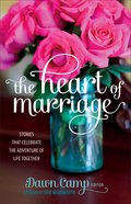 The Heart of Marriage: Stories That Celebrate the Adventure of Life Together Paperback