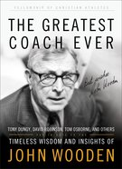 Greatest Coach Ever, the - Timeless Wisdom and Insights of John Wooden (The Fellowship Of Christian Athletics Series)