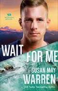 Wait For Me (#06 in Montana Rescue Series)