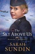 The Sky Above Us (#02 in Sunrise At Normandy Series)