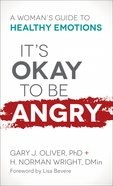 It's Okay to Be Angry: A Woman's Guide to Healthy Emotions Mass Market