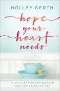 Hope Your Heart Needs: 52 Encouraging Reminders of How God Cares For You Hardback