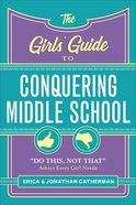"The Girls' Guide to Conquering Middle School: ""Do This, Not That"" Advice Every Girl Needs Paperback"