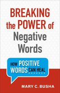 Breaking the Power of Negative Words: How Positive Words Can Heal Paperback