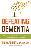 Defeating Dementia: What You Can Do to Prevent Alzheimer's and Other Forms of Dementia Paperback