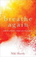 Breathe Again: How to Live Well When Life Falls Apart Paperback