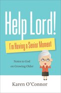 Help, Lord! I'm Having a Senior Moment: Notes to God on Growing Older (Repackaged) Paperback