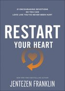 Restart Your Heart:21 Encouraging Devotions So You Can Love Like You've Never Been Hurt