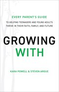 Growing With: Every Parent's Guide to Helping Teenagers and Young Adults Thrive in Their Faith, Family and Future Hardback