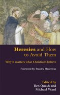Heresies and How to Avoid Them: Why It Matters What Christians Believe Paperback