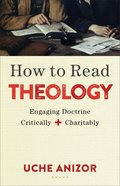 How to Read Theology: Engaging Doctrine Critically and Charitably Paperback