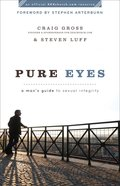 Pure Eyes: A Man's Guide to Sexual Integrity Paperback