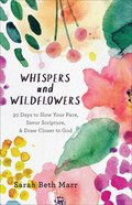 Whispers and Wildflowers: 30 Days to Slow Your Pace, Savor Scripture & Draw Closer to God Paperback