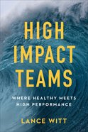 High Impact Teams: Where Healthy Meets High Performance Paperback