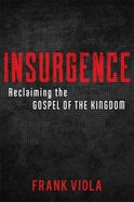 Insurgence: Reclaiming the Gospel of the Kingdom Paperback
