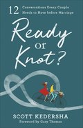 Ready Or Knot?: 12 Conversations Every Couple Needs to Have Before Marriage Paperback