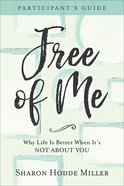 Free of Me: Why Life is Better When It's Not About You (Participant's Guide) Paperback